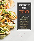 Southwest and Tex-Mex: Enjoy Authentic Southwest and Tex-Mex Recipes for Delicious Southwest Cooking (2nd Edition) (English Edition)