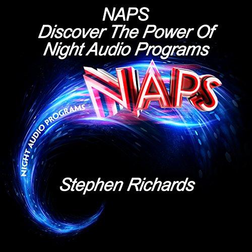 NAPS     Discover the Power of Night Audio Programs              Autor:                                                                                                                                 Stephen Richards                               Sprecher:                                                                                                                                 Steve White                      Spieldauer: 1 Std. und 6 Min.     Noch nicht bewertet     Gesamt 0,0