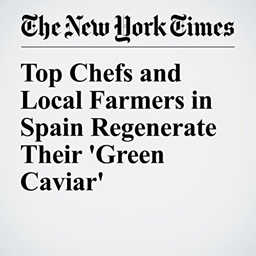Top Chefs and Local Farmers in Spain Regenerate Their 'Green Caviar' audiobook cover art