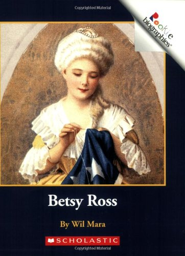 Betsy Ross (Rookie Biographies: Previous Editions)