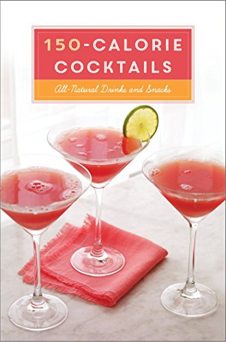 150-Calorie Cocktails: All-Natural Drinks and Snacks: A Recipe Book
