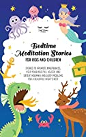 Bedtime Meditation Stories for Kids and Children: Stories to Promote Mindfulness, Help Your Kids Fall Asleep, and Defeat Insomnia and Sleep Problems for a Beautiful Night's Rest