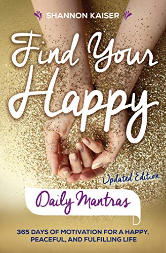 Find Your Happy Daily Mantras: 365 Days of Motivation for a Happy,...