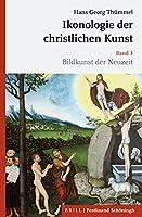 Ikonologie Der Christlichen Kunst: Band 3: Bildkunst Der Neuzeit