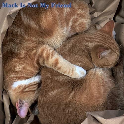 Mark Is Not My Friend