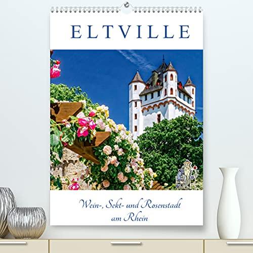 ELTVILLE – Wein-, Sekt- und Rosenstadt am Rhein (Premium-Kalender 2022 DIN A2 hoch)