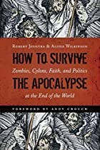 How to Survive the Apocalypse: Zombies, Cylons, Faith, and Politics at the End of the World