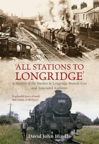 All Stations to Longridge: A History of the Preston to Longridge Branch Line and Associated Railways (English Edition)