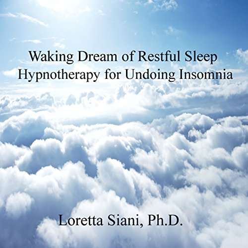 Waking Dream of Restful Sleep     Hypnotherapy for Undoing Insomnia              By:                                                                                                                                 Loretta Siani                               Narrated by:                                                                                                                                 Loretta Siani                      Length: 34 mins     11 ratings     Overall 4.3