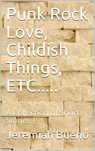Punk Rock Love, Childish Things, ETC.....: A Collection of Short Stories (English Edition)