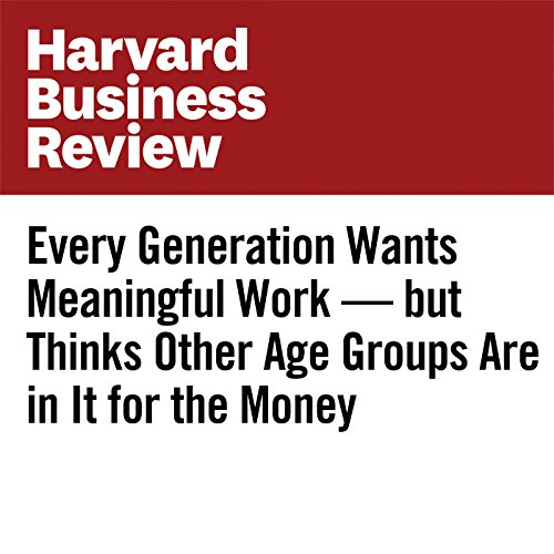 Every Generation Wants Meaningful Work — but Thinks Other Age Groups Are in It for the Money copertina