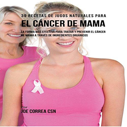 39 Recetas de Jugos Naturales para el Cáncer de Mama [39 Natural Juice Recipes for Breast Cancer] audiobook cover art