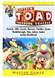 Captain Toad Treasure Tracker, Switch, 3DS, Levels, Bosses, Amiibo, Gems, Walkthrough, Tips, Jokes, Game Guide Unofficial