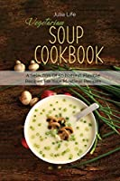 Vegetarian Soup Cookbook: A Selection Of 50 Natural, Flexible Recipes For Your Meatless Recipes
