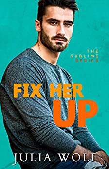 Fix Her Up: A Roommates-to-Lovers Romance (The Sublime Book 4) by [Julia Wolf]