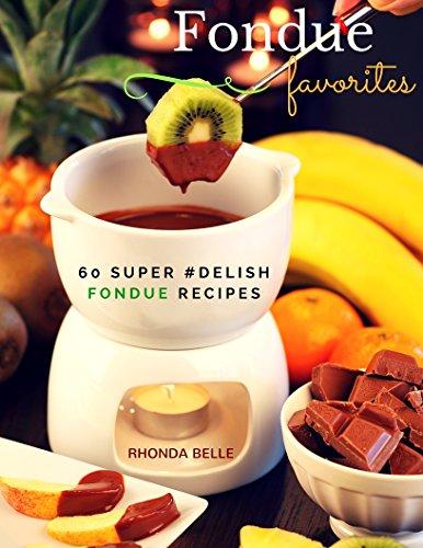 Fondue Favorites Cookbook: 60 Super #Delish Fondue Recipes (60 Super Recipes Book 4) (English Edition)