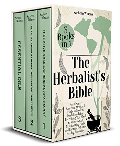 The Herbalist's Bible • 3 Books in 1: From Native American Medicinal Herbs to Modern Herbal Medicine. Everything You Need to Know About Transforming Herbs and Essential Oils into Healing Remedies. by [Sacheen Winona]