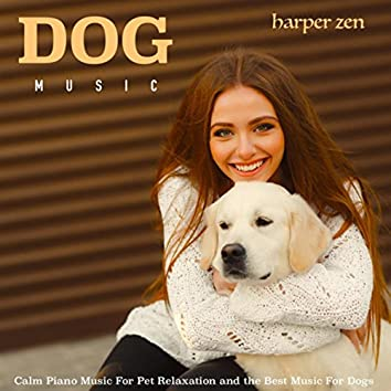 Dog Music: Calm Piano Music For Pet Relaxation and the Best Music For Dogs