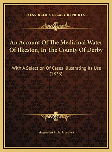 Account of the Medicinal Water of Ilkeston, in the County of: With A Selection Of Cases Illustrating Its Use (1833)