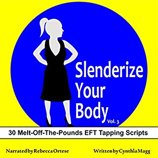 Slenderize Your Body, Volume III     30 Melt-Off-The-Pounds EFT Tapping Scripts For Weight Loss              By:                                                                                                                                 Cynthia Magg                               Narrated by:                                                                                                                                 Rebecca Ortese                      Length: 1 hr and 15 mins     6 ratings     Overall 5.0
