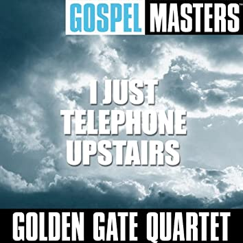 Gospel Masters: I Just Telephone Upstairs