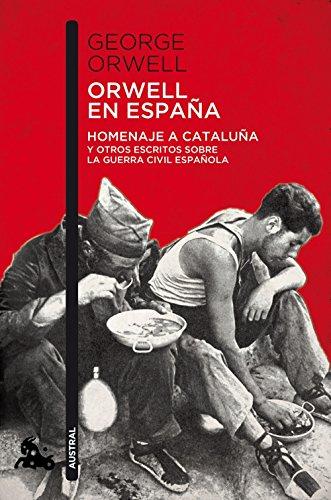 Orwell en España: Homenaje a Cataluña y otros escritos sobre la guerra civil española (Contemporánea)