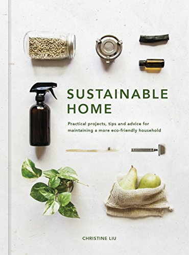 Compare Textbook Prices for Sustainable Home: Practical projects, tips and advice for maintaining a more eco-friendly household New Edition ISBN 9780711239692 by Liu, Christine