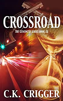 Crossroad (The Gunsmith Book 3) by [C.K. Crigger]