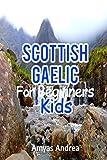 Scottish Gaelic for Beginners Kids: A Beginner Scottish Gaelic Workbook, Scottish Gaelic for Kids First Words (Scottish Gaelic for Reading Knowledge) ... gaelic childrens book) (Scots Gaelic Edition)