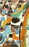 BARBARIE, PLUTO-KAKISTOCRACIA Y ESCLAVITUD PERPETUA: 'THEATRUM MUNDI' 'OMNITUDO REALITATIS' 'ENS RELISSIMUM'