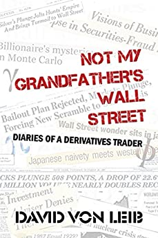 Not My Grandfather's Wall Street: Diaries of a Derivatives Trader by [David von Leib]