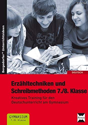 Erzähltechniken und Schreibmethoden 7./8. Klasse: Kreatives Training für den Deutschunterricht am Gymnasium
