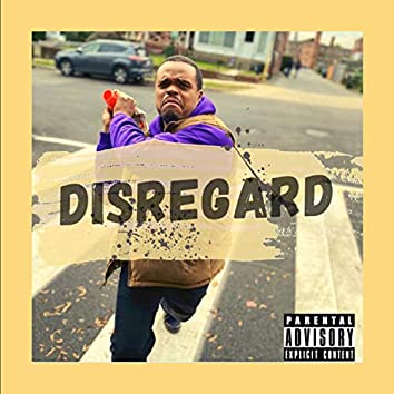 Disregard (feat. EARooster & D-Nice The Don)