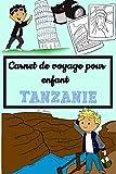 Carnet de Voyage pour Enfant Tanzanie: Carnet de voyage pour enfant pour prendre note des bons moments avec des des petits coloriages