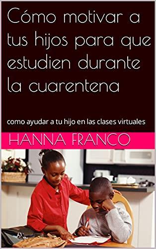 Cómo motivar a tus hijos para que estudien durante la cuarentena: como ayudar a tu hijo en las clases virtuales