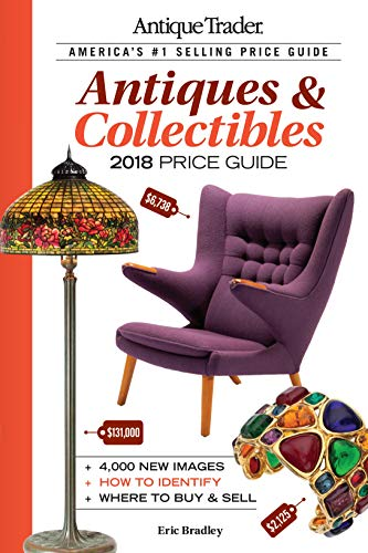 Compare Textbook Prices for Antique Trader Antiques & Collectibles Price Guide 2018 Thirty-fourth Edition ISBN 0074962020109 by Bradley, Eric