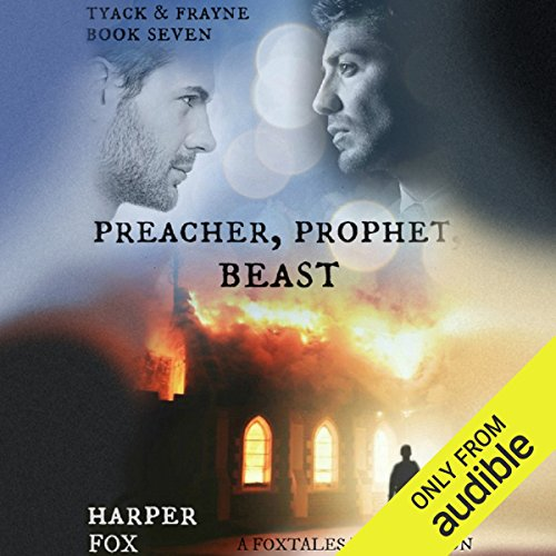 Preacher Prophet Beast     The Tyack & Frayne Mysteries, Book 7              By:                                                                                                                                 Harper Fox                               Narrated by:                                                                                                                                 Tim Gilbert                      Length: 6 hrs and 25 mins     49 ratings     Overall 4.7