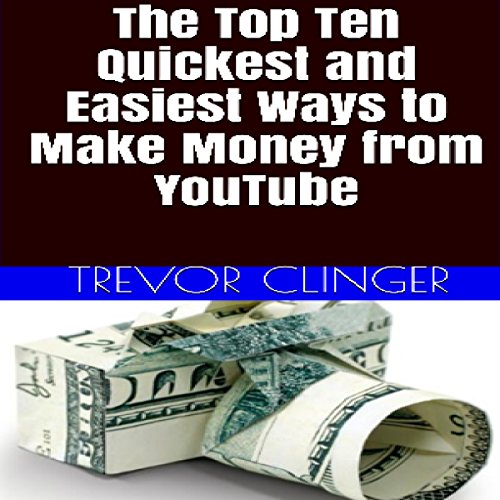 The Top Ten Quickest and Easiest Ways to Make Money from YouTube audiobook cover art