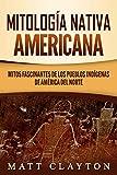 Mitología nativa americana: Mitos fascinantes de los pueblos indígenas de América del Norte (Spanish Edition)