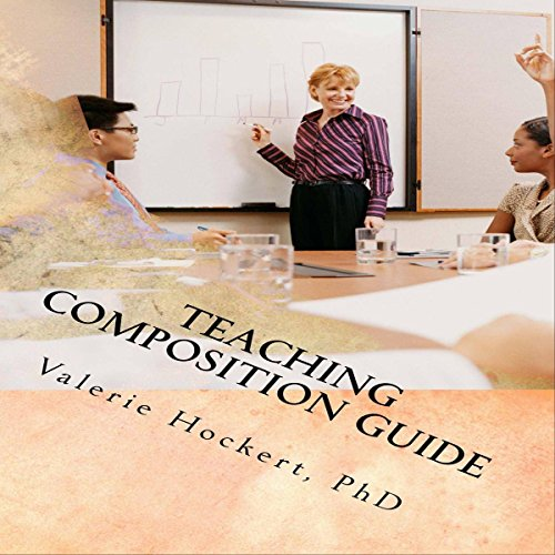 Teaching Composition Guide                   By:                                                                                                                                 Valerie Hockert PhD                               Narrated by:                                                                                                                                 Andy Morantz                      Length: 1 hr and 4 mins     1 rating     Overall 1.0