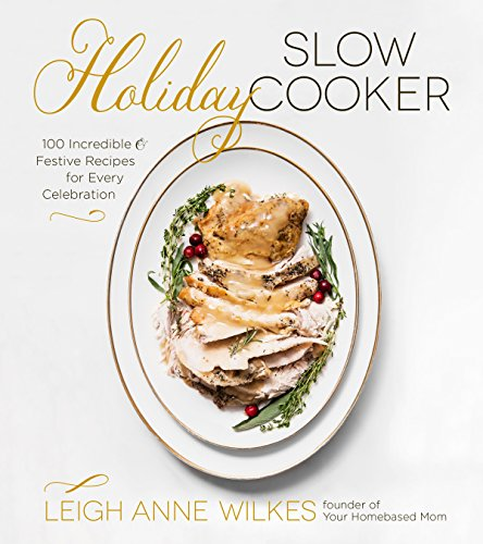 Holiday Slow Cooker: 100 Incredible and Festive Recipes for Every Celebration (English Edition)