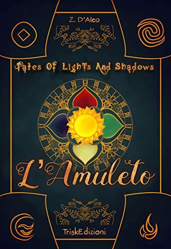 TOLAS - TALES OF LIGHTS AND SHADOWS: L'Amuleto (TriskFantastica Vol. 1) di [Z. D'Aleo]