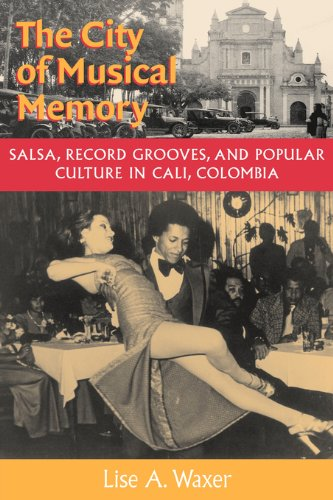 The City of Musical Memory: Salsa, Record Grooves and Popular Culture in Cali, Colombia (Music Culture) (English Edition)
