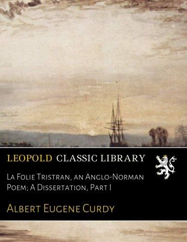 La Folie Tristran, an Anglo-Norman Poem; A Dissertation, Part I