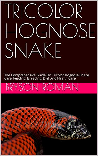 TRICOLOR HOGNOSE SNAKE: The Comprehensive Guide On Tricolor Hognose Snake Care, Feeding, Breeding, Diet And Health Care. (English Edition)