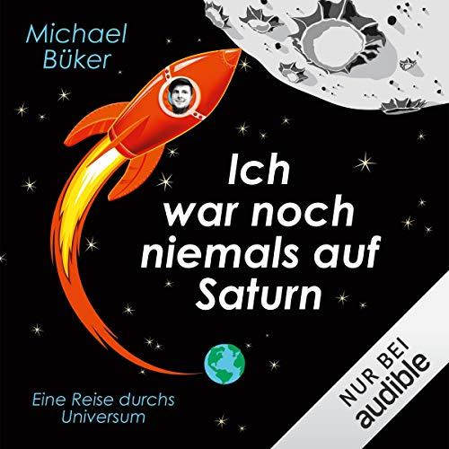 Ich war noch niemals auf Saturn: Eine Reise durchs Universum