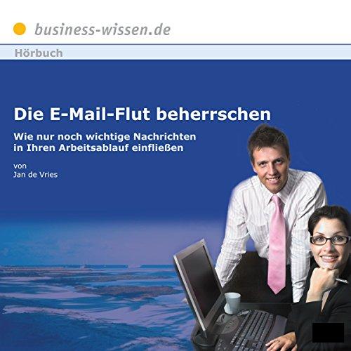 Die E-Mail Flut beherrschen. Wie nur noch wichtige Nachrichten in Ihren Arbeitsablauf einfließen Titelbild