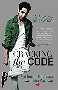 CRACKING THE CODE: MY JOURNEY IN BOLLYWOOD by [Ayushmann Khurrana, Tahira Kashyap]