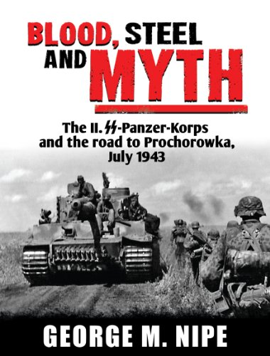 Blood, Steel, and Myth: The II.SS-Panzer-Korps and the Road to Prochorowka, July 1943 PDF Books