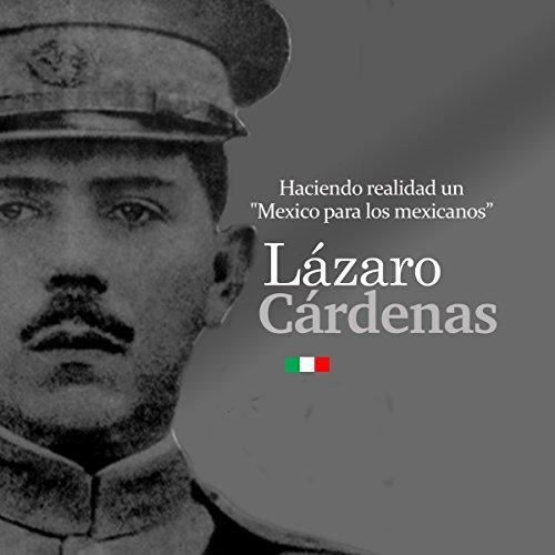 """Lázaro Cárdenas: Haciendo realidad un """"México para los mexicanos"""" [Lazaro Cardenas: Fulfilling a """"Mexico for Mexicans""""] Audiobook By Online Studio Productions cover art"""